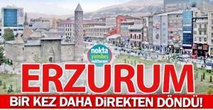 Erzurum yine direkten döndü!