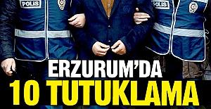 Erzurum'da 10 tutuklama!