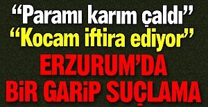 Erzurum'da bir garip suçlama!