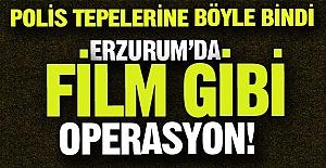 Erzurum'da film gibi operasyon!
