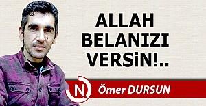Allah belanızı versin!..