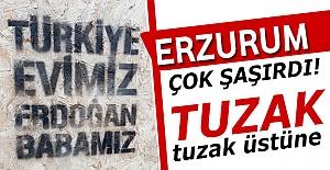 Erzurum'da tuzak tuzak üstüne!..