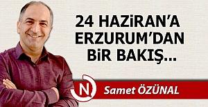 24 Haziran'a Erzurum'dan bir bakış...