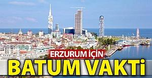 Erzurum için Batum vakti!..