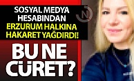 Erzurum#039;a hakaret yağdırdı!