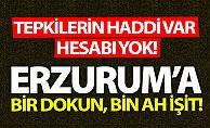 Erzurum'da tepkinin haddi var, hesabı yok!
