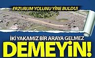 Erzurum yolunu yine buldu!