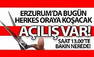Erzurum#039;da bugün açılış var!