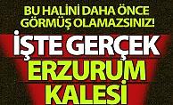 İşte gerçek Erzurum Kalesi!