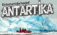 Erzurum'da istikamet Antartika!